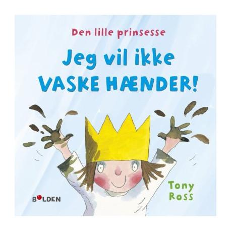 Den lille prinsesse: Jeg vil ikke vaske hænder - Lille - Forlaget Bolden